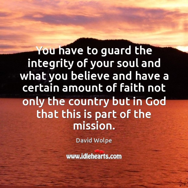 You have to guard the integrity of your soul and what you Image