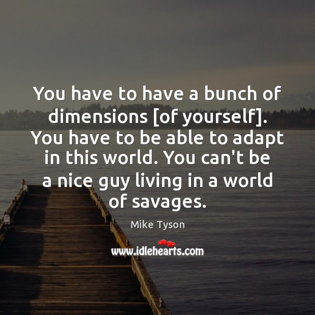 You have to have a bunch of dimensions [of yourself]. You have Image