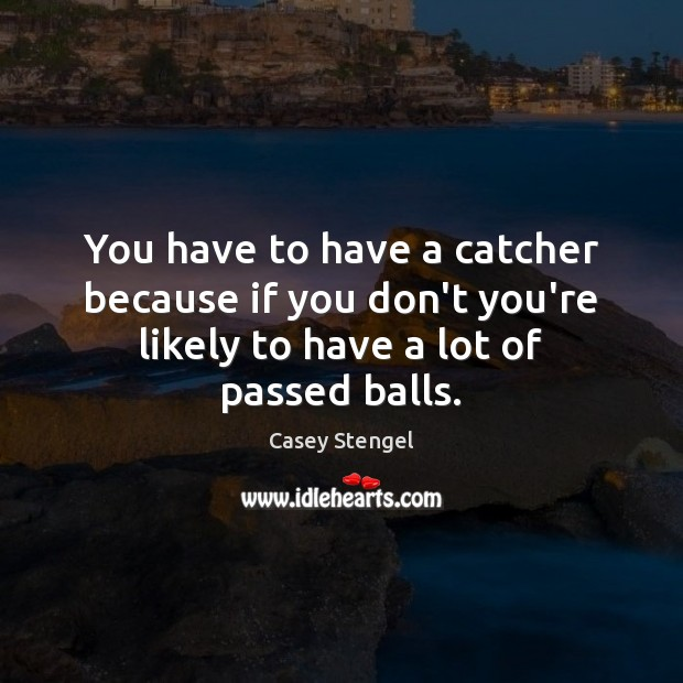 Image, You have to have a catcher because if you don't you're likely