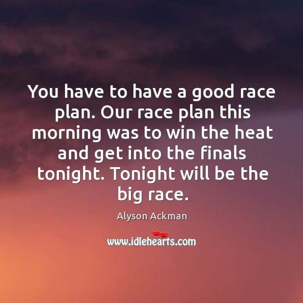 Image, You have to have a good race plan. Our race plan this