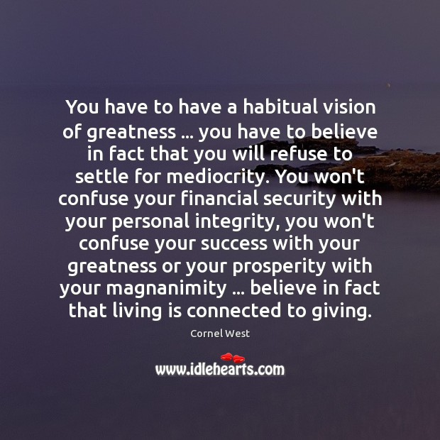 Image, You have to have a habitual vision of greatness … you have to