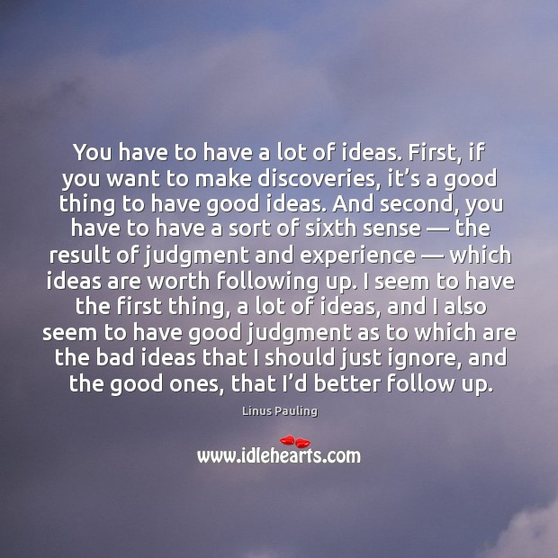 Image, You have to have a lot of ideas. First, if you want to make discoveries, it's a good thing to have good ideas.