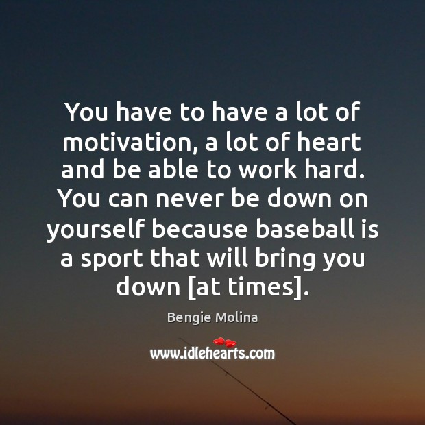 You have to have a lot of motivation, a lot of heart Image