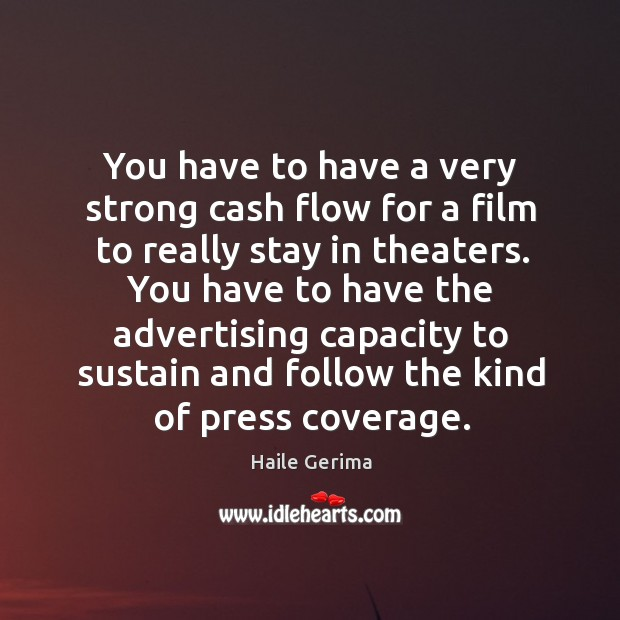 You have to have a very strong cash flow for a film Haile Gerima Picture Quote
