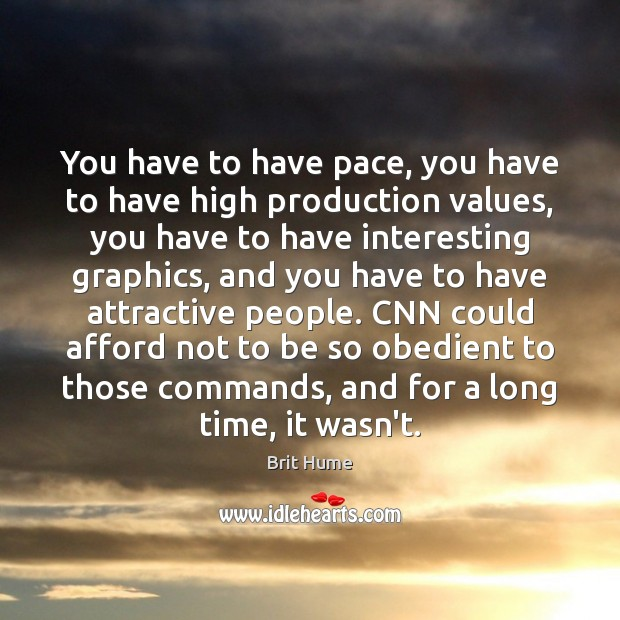 Image, You have to have pace, you have to have high production values,