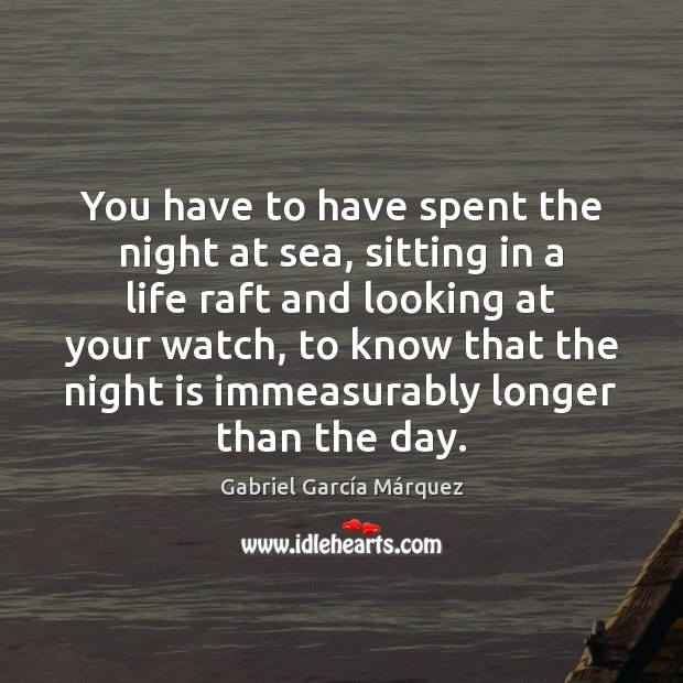 You have to have spent the night at sea, sitting in a Image