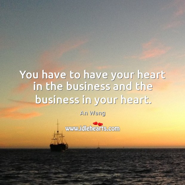 Image, You have to have your heart in the business and the business in your heart.