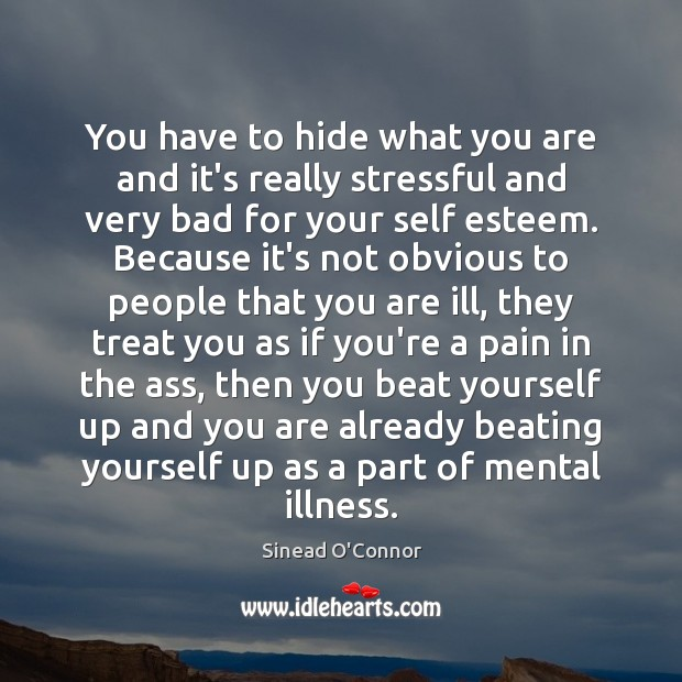 You have to hide what you are and it's really stressful and Sinead O'Connor Picture Quote