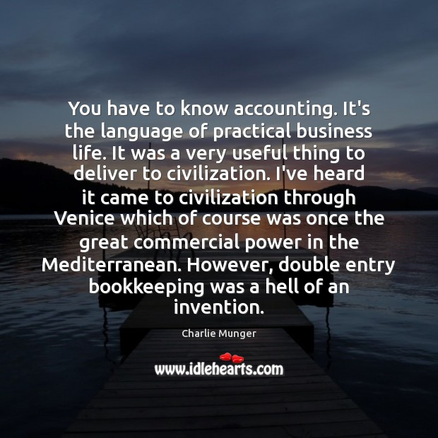 You have to know accounting. It's the language of practical business life. Charlie Munger Picture Quote