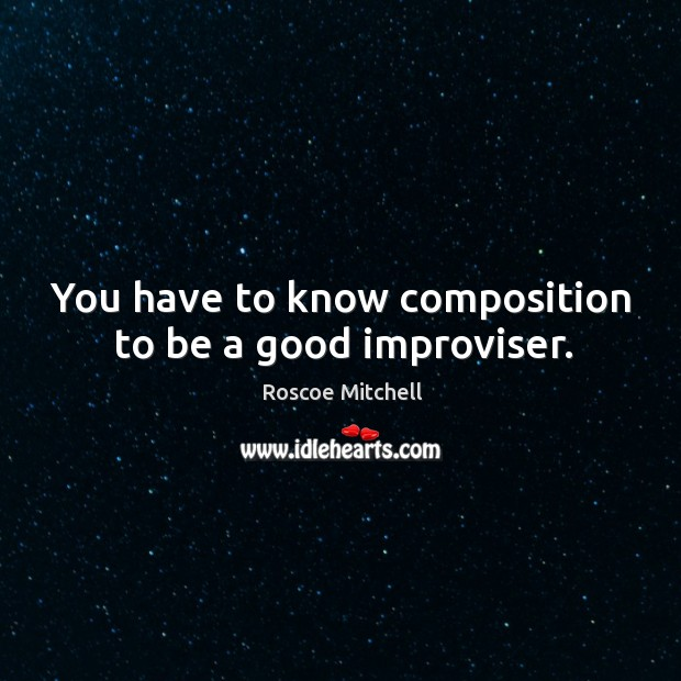 You have to know composition to be a good improviser. Image