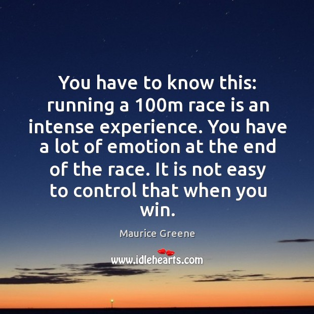 You have to know this: running a 100m race is an intense experience. Image