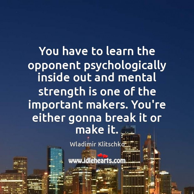 You have to learn the opponent psychologically inside out and mental strength Strength Quotes Image