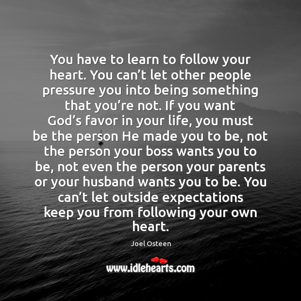 You have to learn to follow your heart. You can't let Image