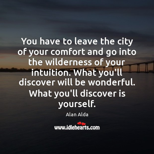 You have to leave the city of your comfort and go into Alan Alda Picture Quote