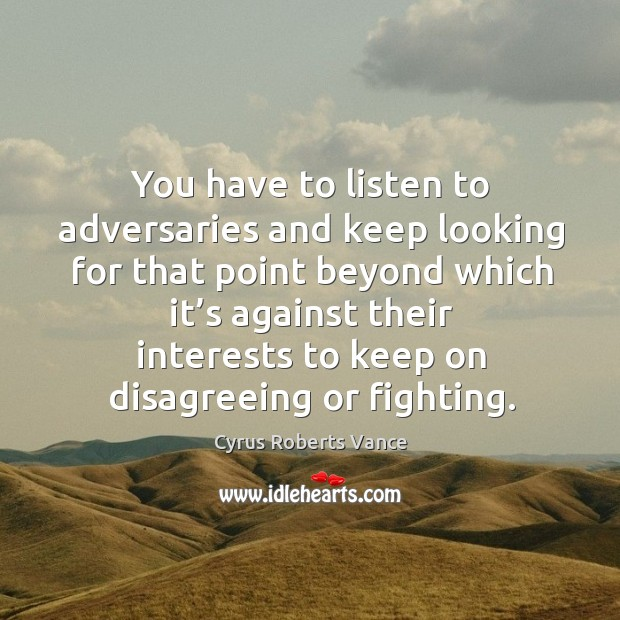 You have to listen to adversaries and keep looking for that point beyond Cyrus Roberts Vance Picture Quote