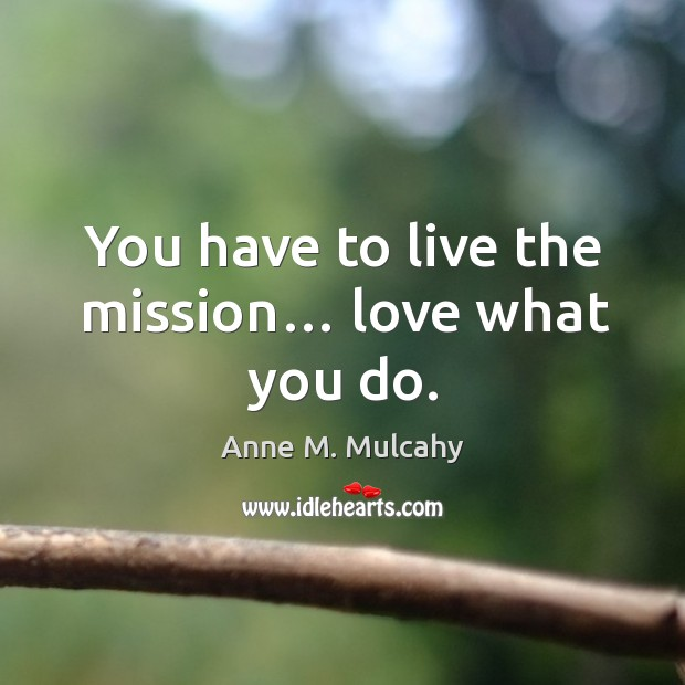 You have to live the mission… love what you do. Image