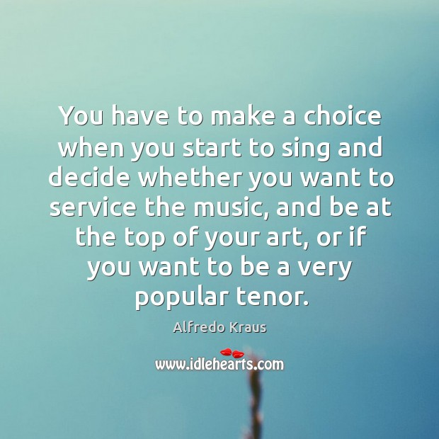 Image, You have to make a choice when you start to sing and decide whether you want to