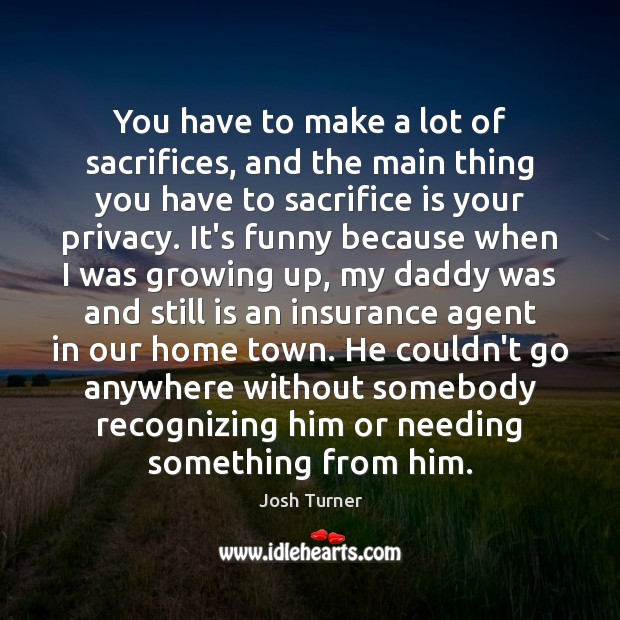 You have to make a lot of sacrifices, and the main thing Sacrifice Quotes Image