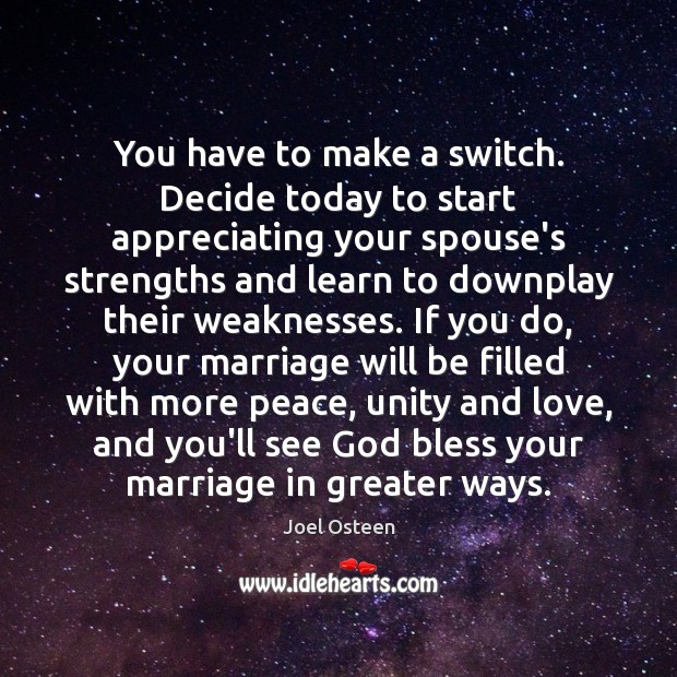 You have to make a switch. Decide today to start appreciating your Image