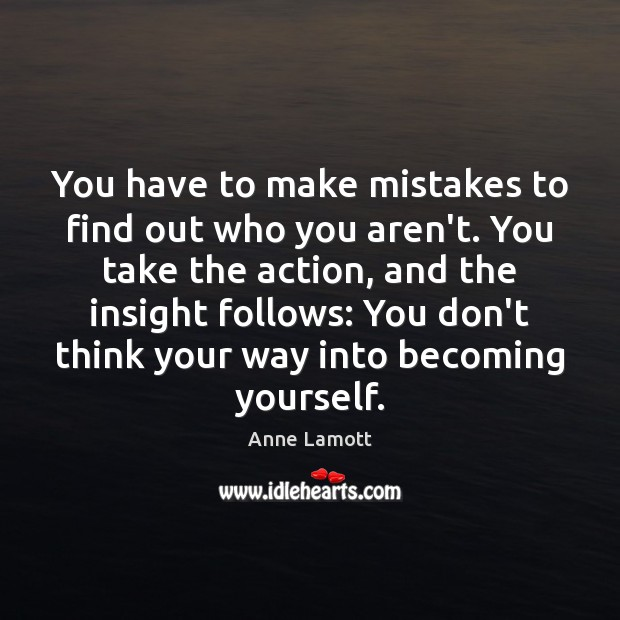 You have to make mistakes to find out who you aren't. You Image