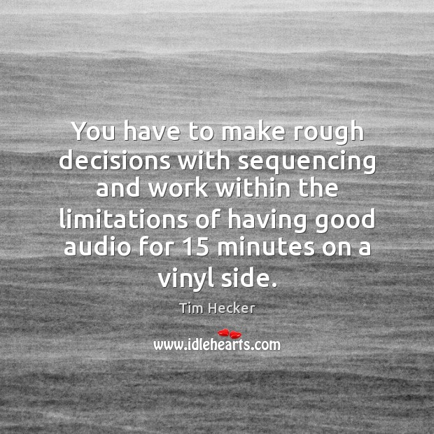 You have to make rough decisions with sequencing and work within the Image
