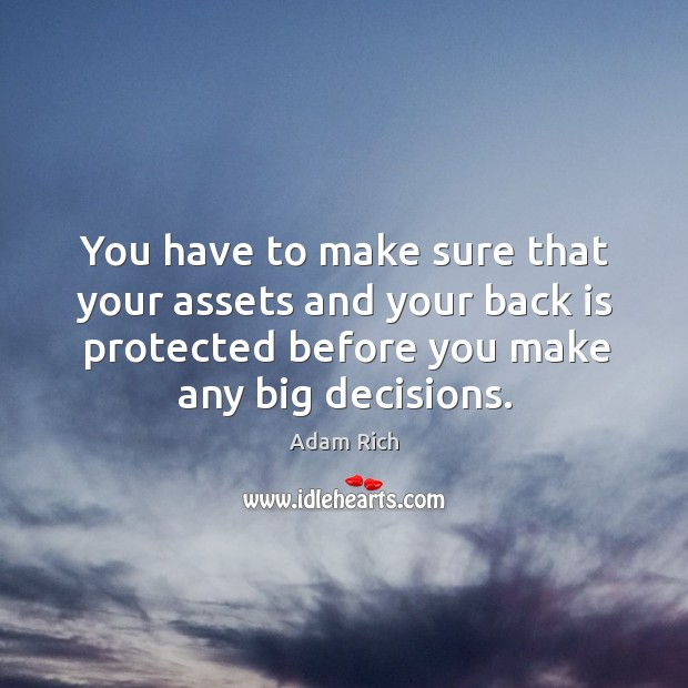Image, You have to make sure that your assets and your back is protected before you make any big decisions.