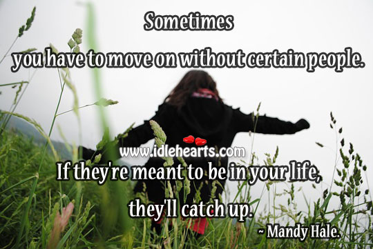 Sometimes you have to move on without certain people. Mandy Hale Picture Quote