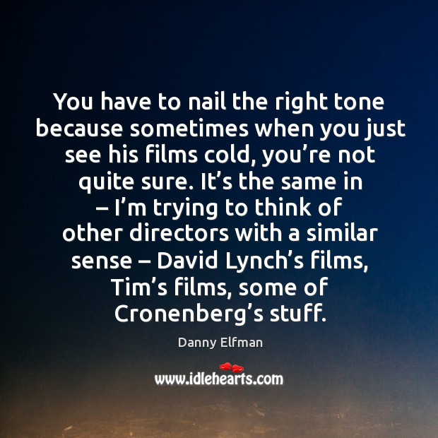 You have to nail the right tone because sometimes when you just see his films cold Image