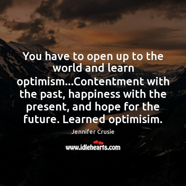 You have to open up to the world and learn optimism…Contentment Image