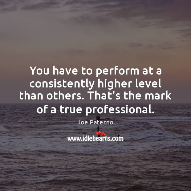 Image, You have to perform at a consistently higher level than others. That's