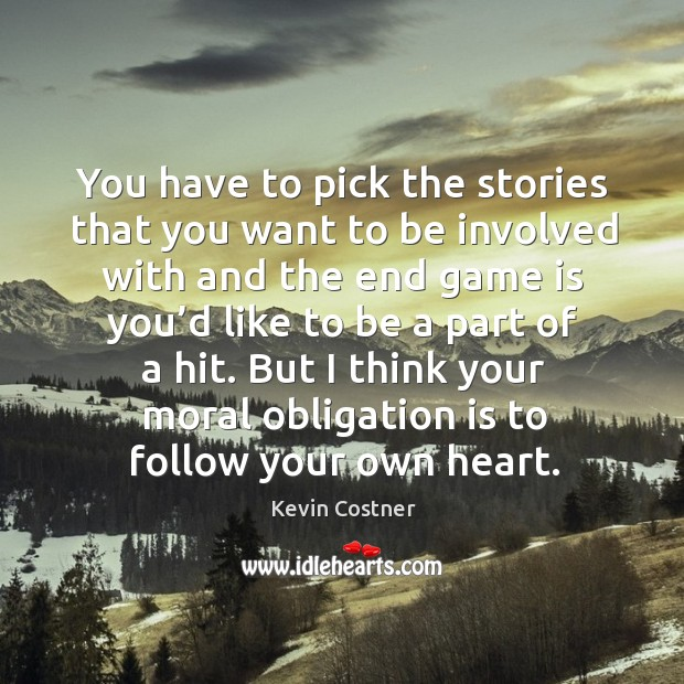 Image, You have to pick the stories that you want to be involved with and the end game