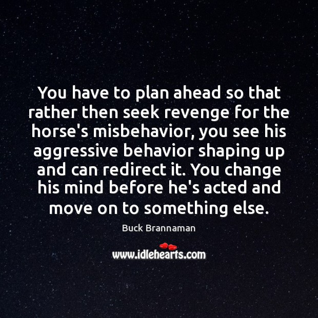 Image, You have to plan ahead so that rather then seek revenge for