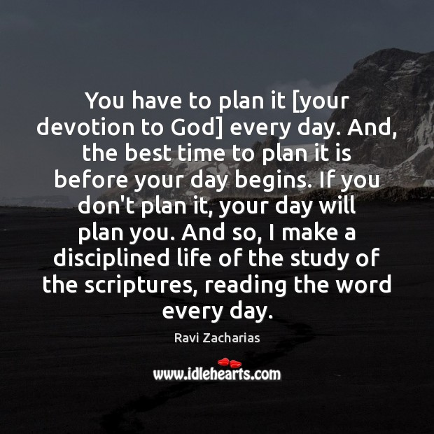 You have to plan it [your devotion to God] every day. And, Ravi Zacharias Picture Quote