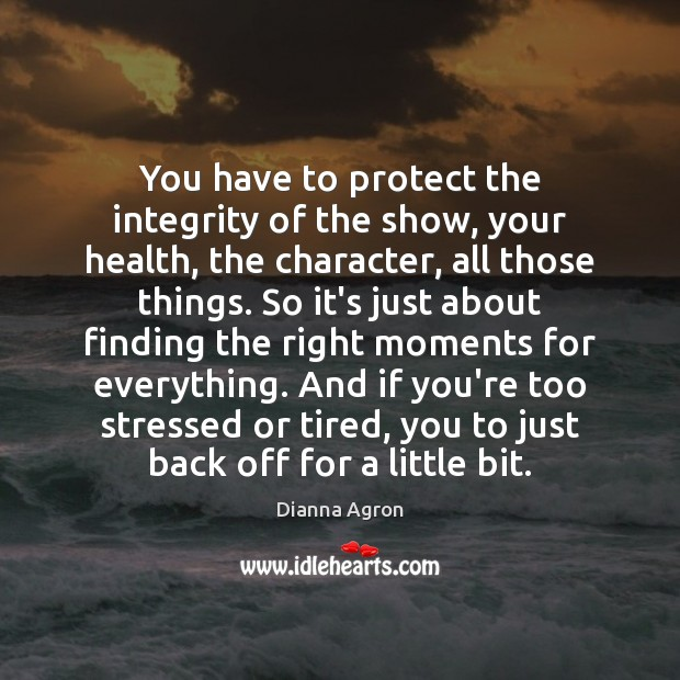 Image, You have to protect the integrity of the show, your health, the