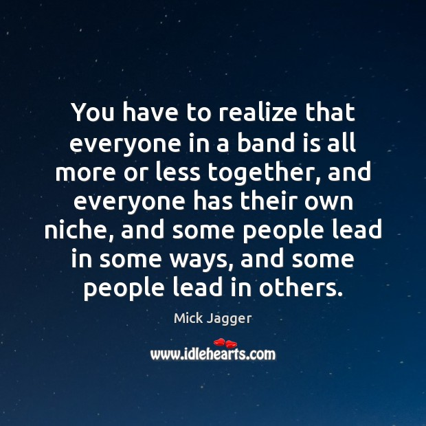 You have to realize that everyone in a band is all more Image