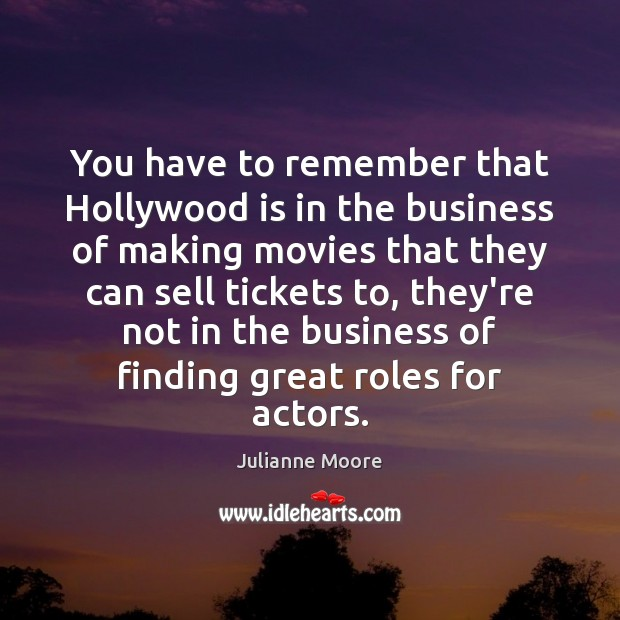You have to remember that Hollywood is in the business of making Image