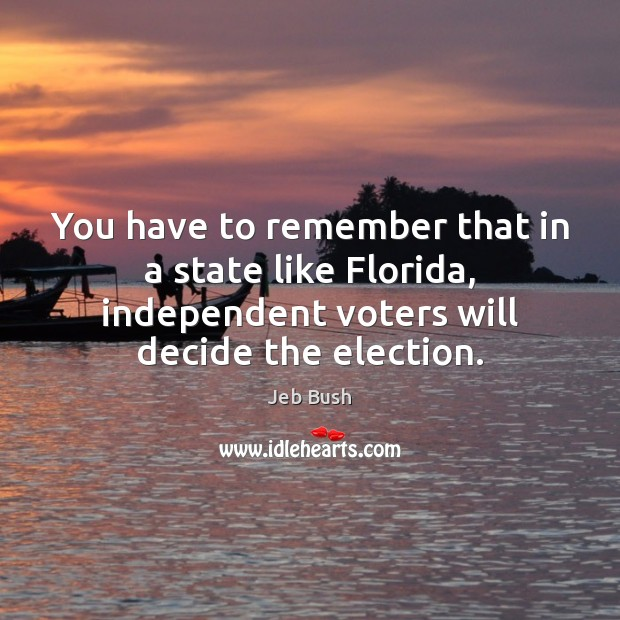 You have to remember that in a state like Florida, independent voters Image