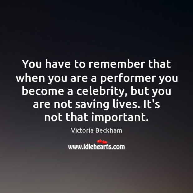 You have to remember that when you are a performer you become Victoria Beckham Picture Quote
