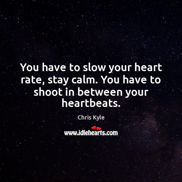 Image, You have to slow your heart rate, stay calm. You have to shoot in between your heartbeats.