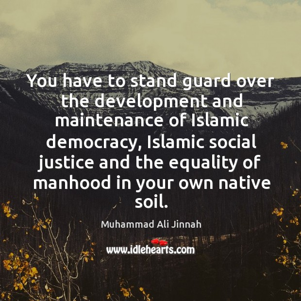 You have to stand guard over the development and maintenance of islamic democracy Image