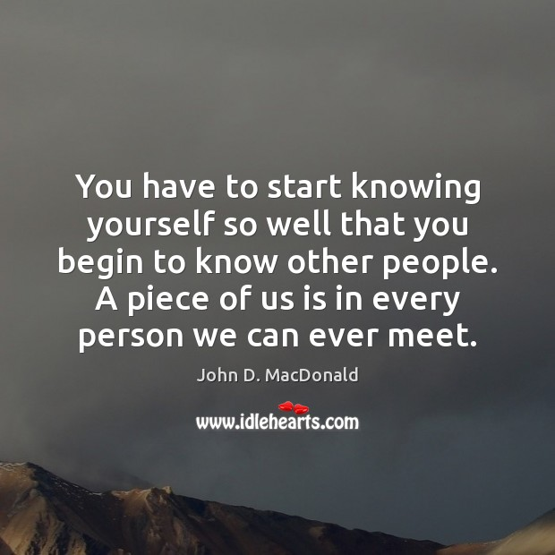 You have to start knowing yourself so well that you begin to John D. MacDonald Picture Quote