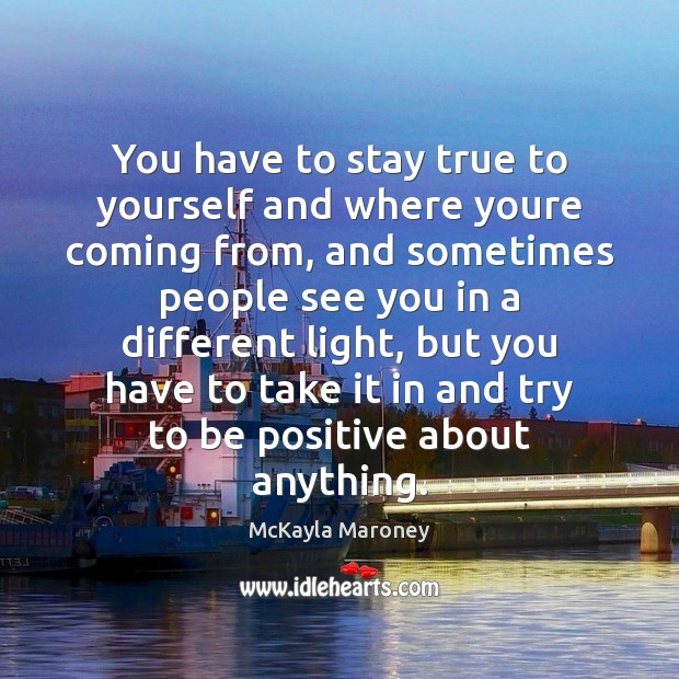 You have to stay true to yourself and where youre coming from, Positive Quotes Image