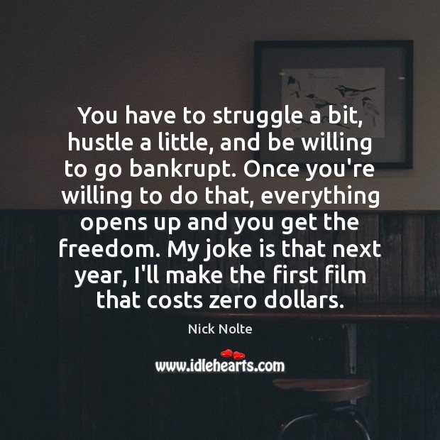 You have to struggle a bit, hustle a little, and be willing Nick Nolte Picture Quote