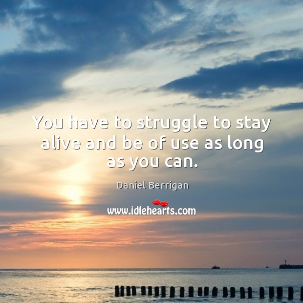 Image, You have to struggle to stay alive and be of use as long as you can.