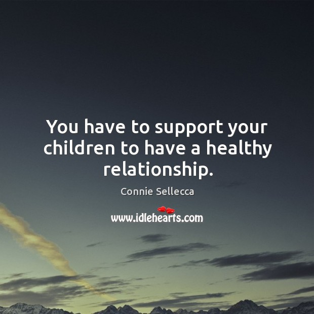 You have to support your children to have a healthy relationship. Image