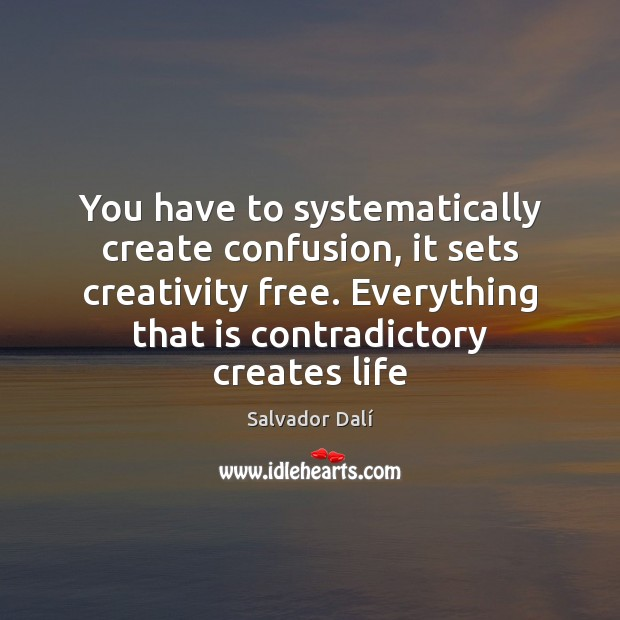 Image, You have to systematically create confusion, it sets creativity free. Everything that