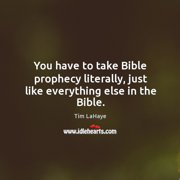You have to take bible prophecy literally, just like everything else in the bible. Image