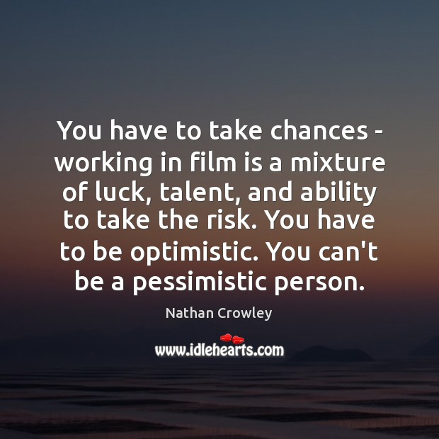 You have to take chances – working in film is a mixture Luck Quotes Image
