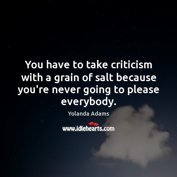You have to take criticism with a grain of salt because you're Image