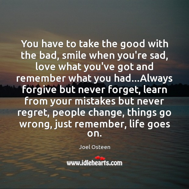 You have to take the good with the bad, smile when you're Never Regret Quotes Image